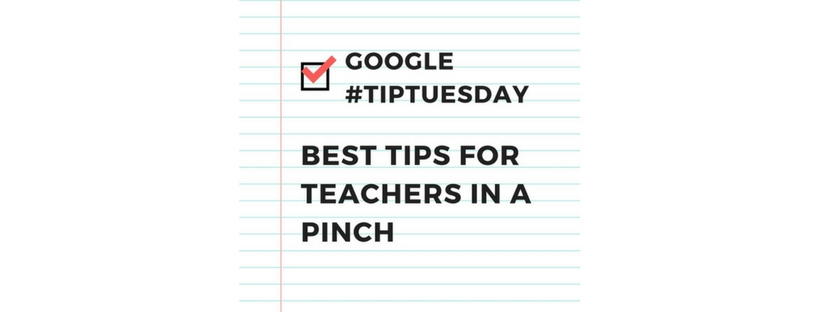 google-tiptuesday-best-tips-and-tricks-for-teachers-in-a-pinch